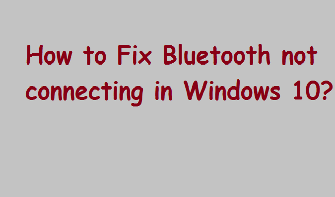 Bluetooth not connecting in Windows 10