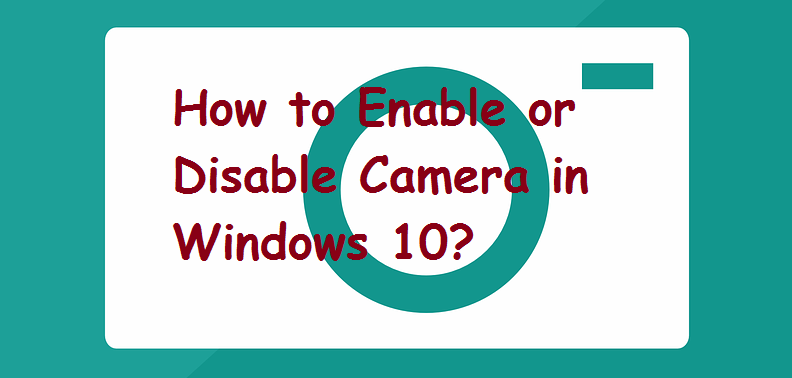 How to Enable or Disable Camera or Webcam in Windows 10