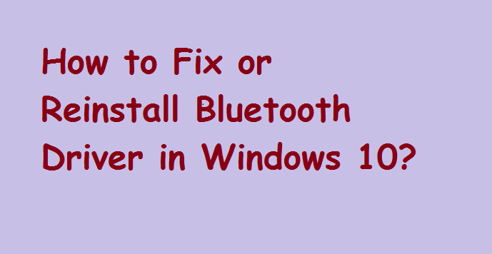 How to Fix or Reinstall Bluetooth Driver in Windows 10