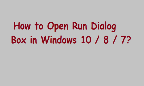 How to Open Run Dialog Box in Windows 10 / 8 / 7