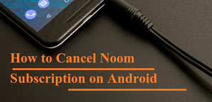 How to Cancel Noom Subscription on Android Phone