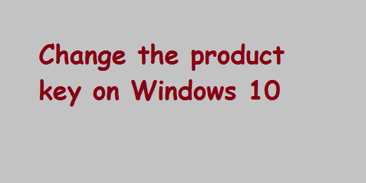 How to change the product key on Windows 10