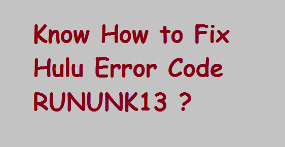 How to Fix Hulu Error Code RUNUNK13