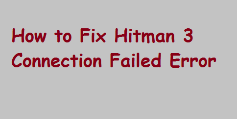 Fix Hitman 3 Connection Failed Error