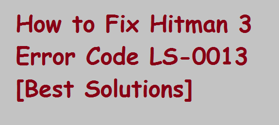 Fix Hitman 3 Error Code LS-0013