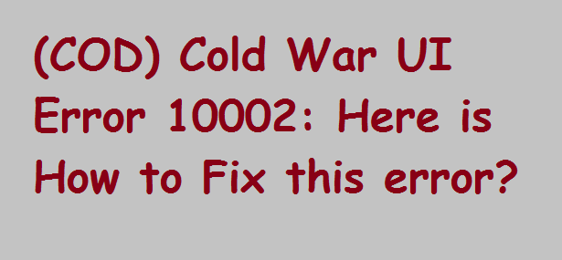 Cold War UI Error 10002