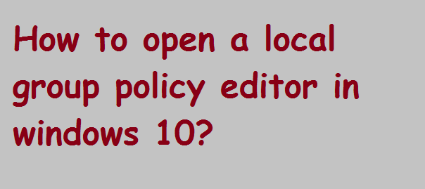 How to open local group policy editor in windows 10