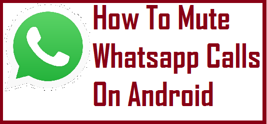 How To Mute Whatsapp Calls On Android