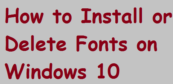 How to Install or Delete Fonts on Windows 10
