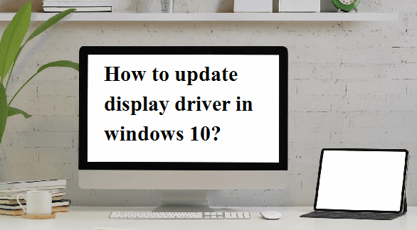 update the display driver in Windows 10