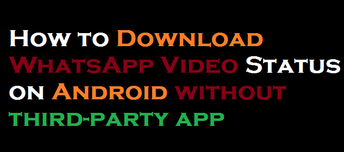 How to Download WhatsApp Video Status on Android without third party app