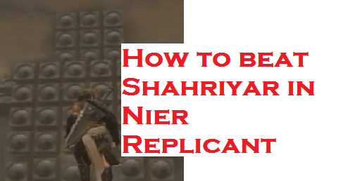 How to beat Shahriyar in Nier Replicant