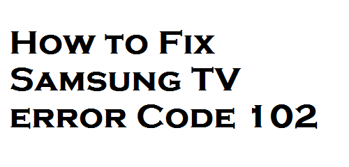 Samsung TV error Code 102
